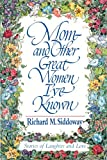 Mom - and Other Great Women I've Known, Richard M. Siddoway, 0884949230