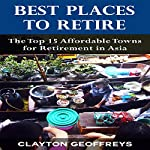 Best Places to Retire: The Top 15 Affordable Places for Retirement in Asia | Clayton Geoffreys