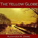 The Yellow Globe | Alexander W. Drake