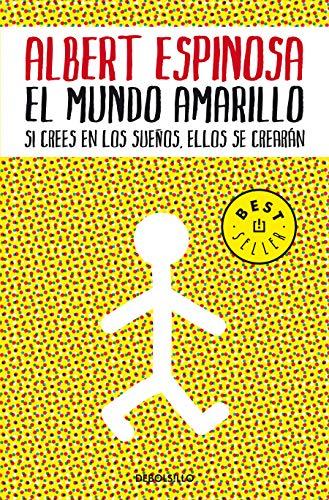 El mundo amarillo Como luchar para sobrevivir me enseñó a vivir / The Yellow World How Fighting for My Life Taught Me How to Live  [Espinosa, Albert] (De Bolsillo)