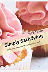 Simply Satisfying: 7 Days of Simple Meals With Extra Room For Treats Paperback