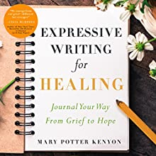 Expressive Writing for Healing: Journal Your Way from Grief to Hope Audiobook by Mary Potter Kenyon Narrated by Marisha Tapera