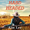 Hardheaded: Deep in the Heart, Book 1 Audiobook by Kim Law Narrated by Natalie Ross