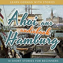 Ahoi aus Hamburg (Learn German with Stories 5 - 10 Short Stories for Beginners) Audiobook by André Klein Narrated by André Klein