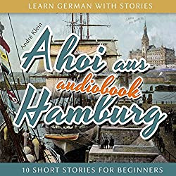 Ahoi aus Hamburg (Learn German with Stories 5 - 10 Short Stories for Beginners)