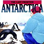 Antarctica: The Last Frontier | Geoffrey T. Williams