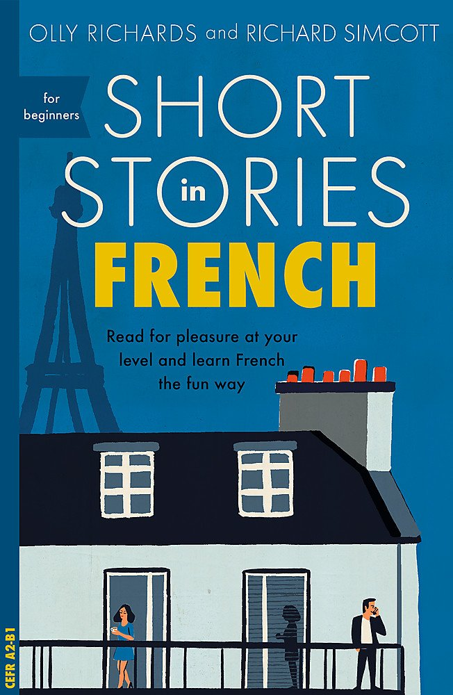 Short Stories in French for Beginners: Read for pleasure at your level expand your vocabulary and learn French the fun way! (Foreign Language Graded Reader Series)