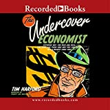 Undercover Economist: Exposing Why the Rich Are Rich, the Poor Are Poor--and Why You Can Never Buy a Decent Used Car!