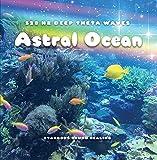 528 Hz Deep Theta Waves - Astral Ocean