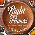 Eight Flavors: The Untold Story of American Cuisine Audiobook by Sarah Lohman Narrated by Sarah Lohman