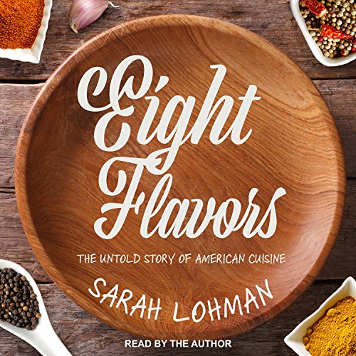 Eight Flavors: The Untold Story of American Cuisine by Tantor Audio