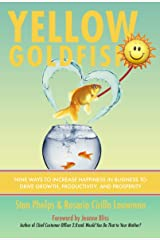 Yellow Goldfish: Nine Ways to Increase Happiness in Business to Drive Growth, Productivity, and Prosperity Kindle Edition