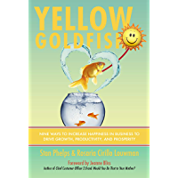 Yellow Goldfish: Nine Ways to Increase Happiness in Business to Drive Growth, Productivity, and Prosperity (English…