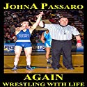 Again: Wrestling with Life, Book 2 Audiobook by JohnA Passaro Narrated by Sergei Burbank