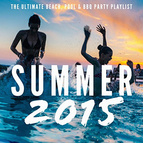 (Summer 2015 - The Ultimate Beach, Pool & BBQ Party Playlist)