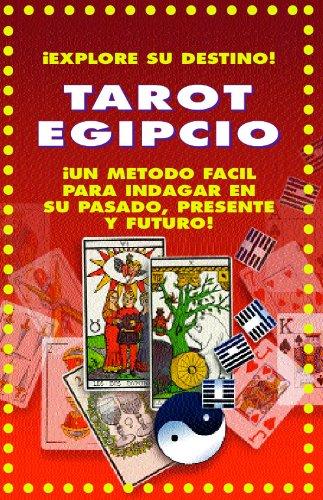 TAROT EGIPCIO: ¡UN METODO FACIL PARA INDAGAR EN SU PASADO, PRESENTE Y FUTURO!: ¡EXPLORE SU DESTINO! ¡EL TAROT REVELA SU PRESENTE CON VISTAS AL FUTURO ...