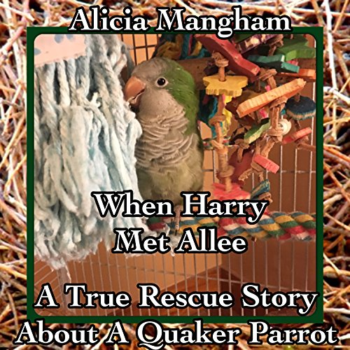 when-harry-met-allee-a-true-rescue-story-about-a-quaker-parrot