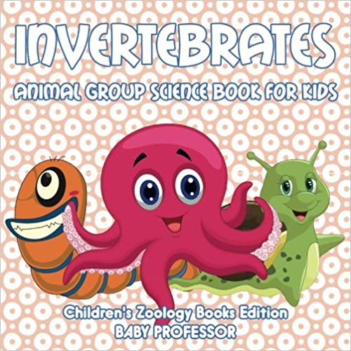 Invertebrates: Animal Group Science Book For Kids ; Children's Zoology Books Edition