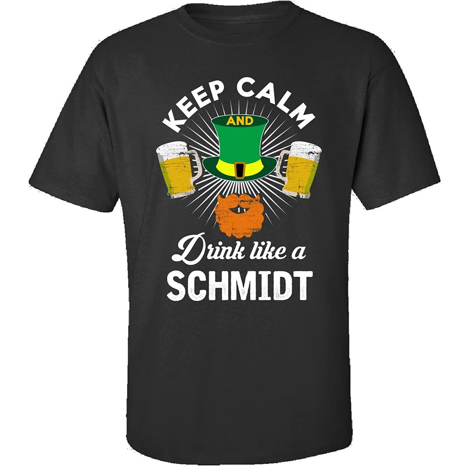 St Patricks Day Keep Calm Drink Like A Schmidt Gift - Adult Shirt