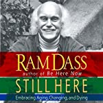Still Here: Embracing Aging, Changing, and Dying | Ram Dass