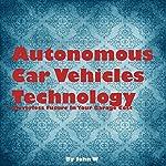 Autonomous Car Vehicles Technology: Driverless Future in Your Garage | John W