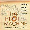 The Plot Machine: Writer Better Stories Faster Audiobook by Dale Kutzera Narrated by Dale Kutzera