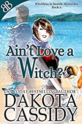 Ain't Love a Witch? (Witchless in Seattle Mysteries Book 6)