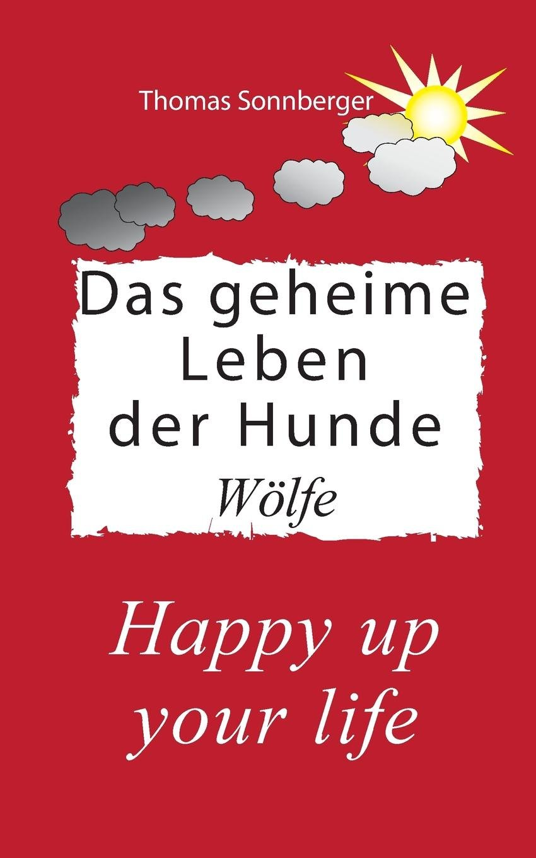 Read Online Das Geheime Leben Der Hunde, Wölfe (German Edition) PDF