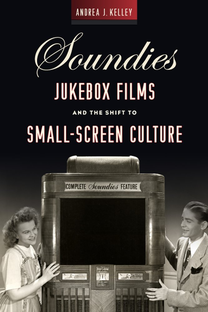 Soundies Jukebox Films and the Shift to Small-Screen Culture (Techniques of the Moving Image) ebook