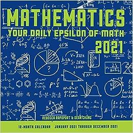 Ccc Calendar 2021 Mathematics 2021: Your Daily Epsilon of Math: 12 Month Calendar