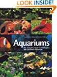 Aquariums: The Complete Guide to Fres...