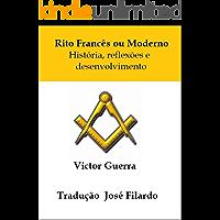 Rito Francês ou Moderno História, reflexões e desenvolvimento: Tradução José Filardo