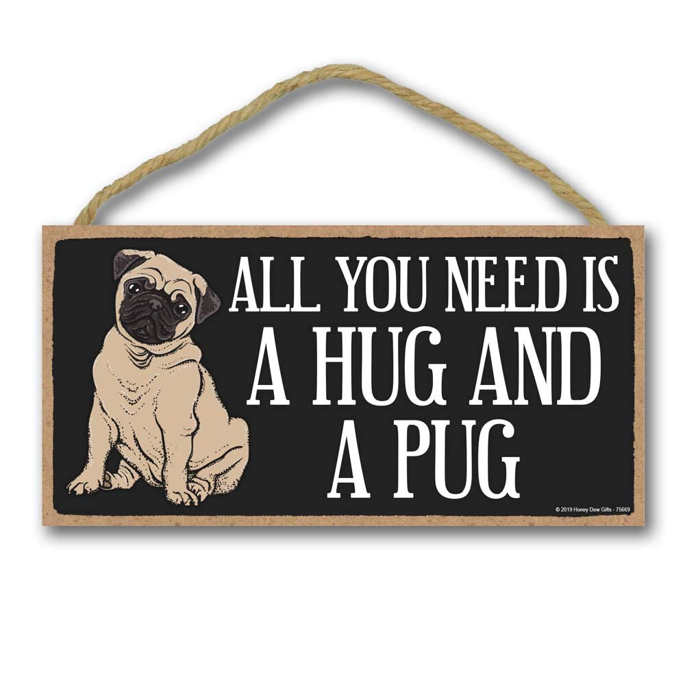 Honey Dew Gifts Pug Decor, All You Need is a Hug and a Pug 5 inch by 10 inch Hanging Sign, Wall Art, Decorative Wood Sign Home Decor