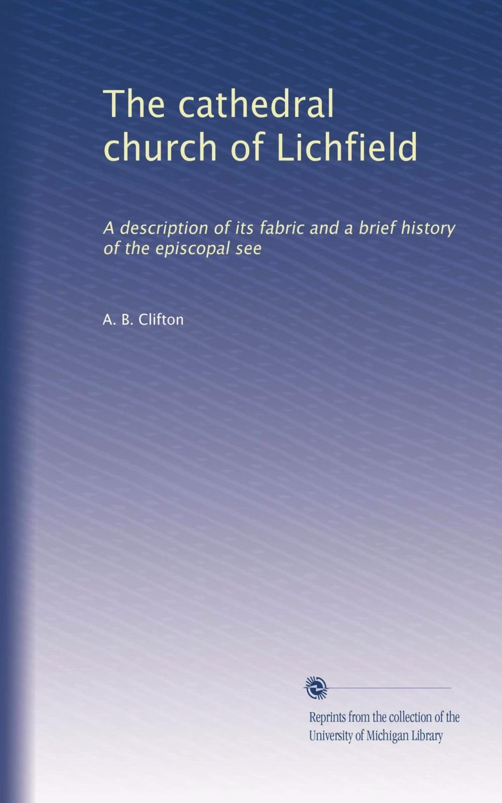 Download The cathedral church of Lichfield: A description of its fabric and a brief history of the episcopal see pdf epub
