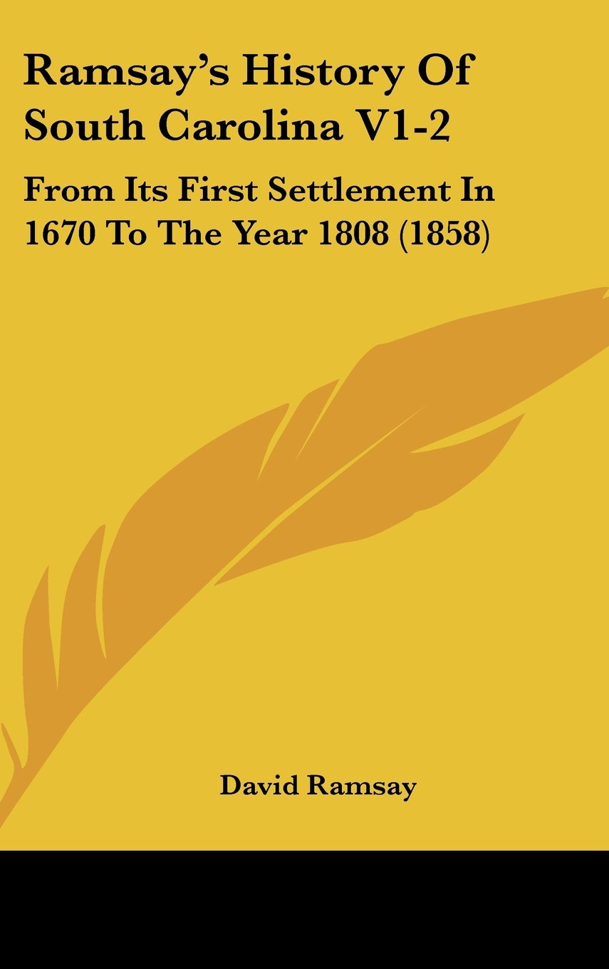 Ramsay's History Of South Carolina V1-2: From Its First Settlement In 1670 To The Year 1808 (1858) pdf