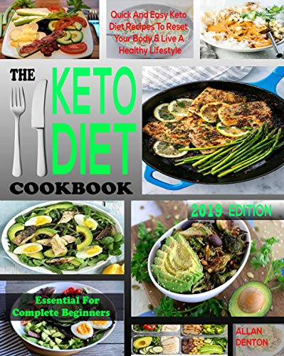THE ESSENTIAL KETO DIET COOKBOOK FOR COMPLETE BEGINNERS: Quick And Easy Ketogenic Diet Recipes to Reset Your Body And Live A Healthy Lifestyle