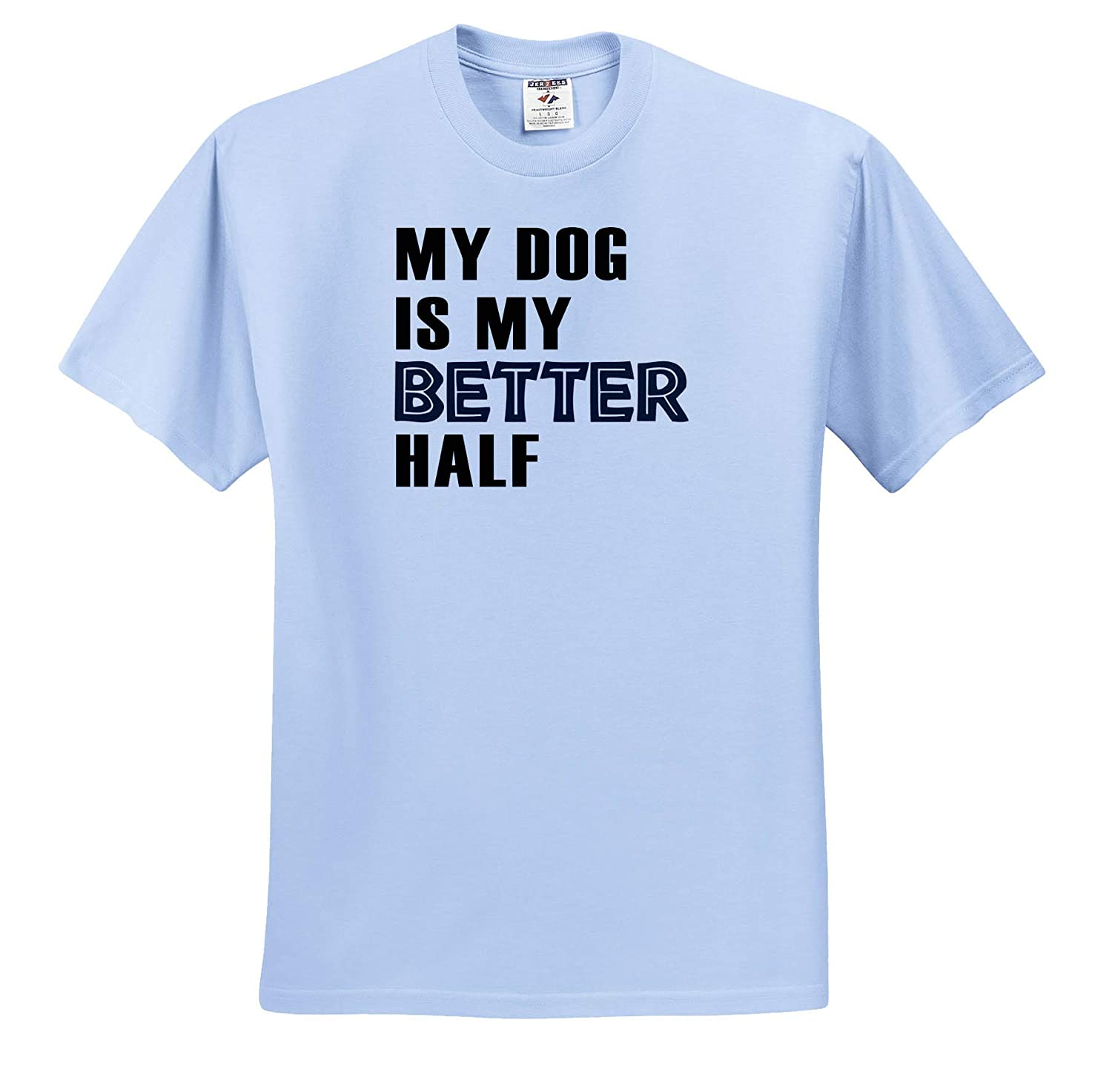 3dRose Anne Marie Baugh My Dog is My Better Half ts/_319232 Adult T-Shirt XL Quotes and Sayings