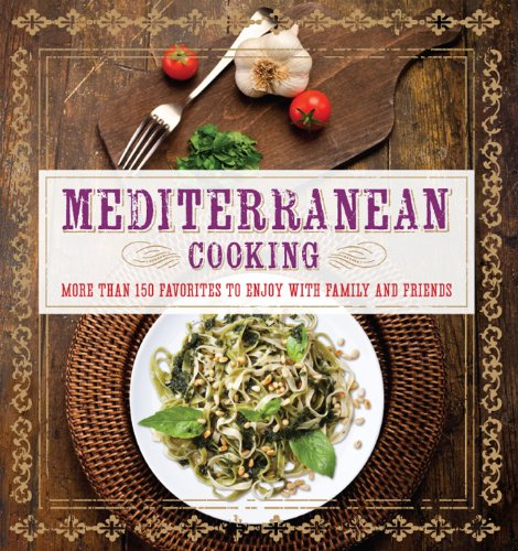 Mediterranean Cooking: More than 150 Favorites to Enjoy with Family and Friends by Pamela Clark