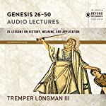 Genesis 26-50: Audio Lectures: Lessons on History, Meaning, and Application   Tremper Longman III