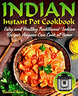 Indian Instant Pot Cookbook: Easy, Healthy Traditional