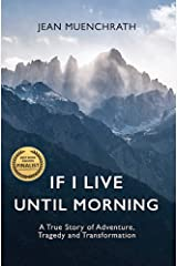 If I Live Until Morning: A True Story of Adventure, Tragedy and Transformation Kindle Edition