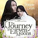 The Journey of Eleven Moons Audiobook by Bonnie Leon Narrated by Becky Doughty
