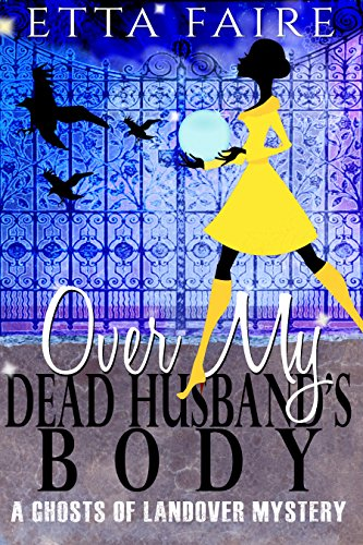 Over My Dead Husband's Body (A Ghosts of Landover Mystery) by [Faire, Etta]