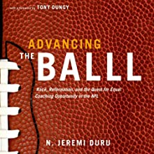 Advancing the Ball: Race, Reformation, and the Quest for Equal Coaching Opportunity in the NFL Audiobook by N. Jeremi Duru, Tony Dungy (foreword) Narrated by Barrie Buckner