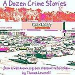A Dozen Crime Stories   Thomas Leverett