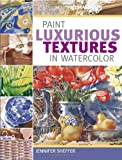 Paint Luxurious Textures in Watercolor, Jennifer Sheffer, 1581805152