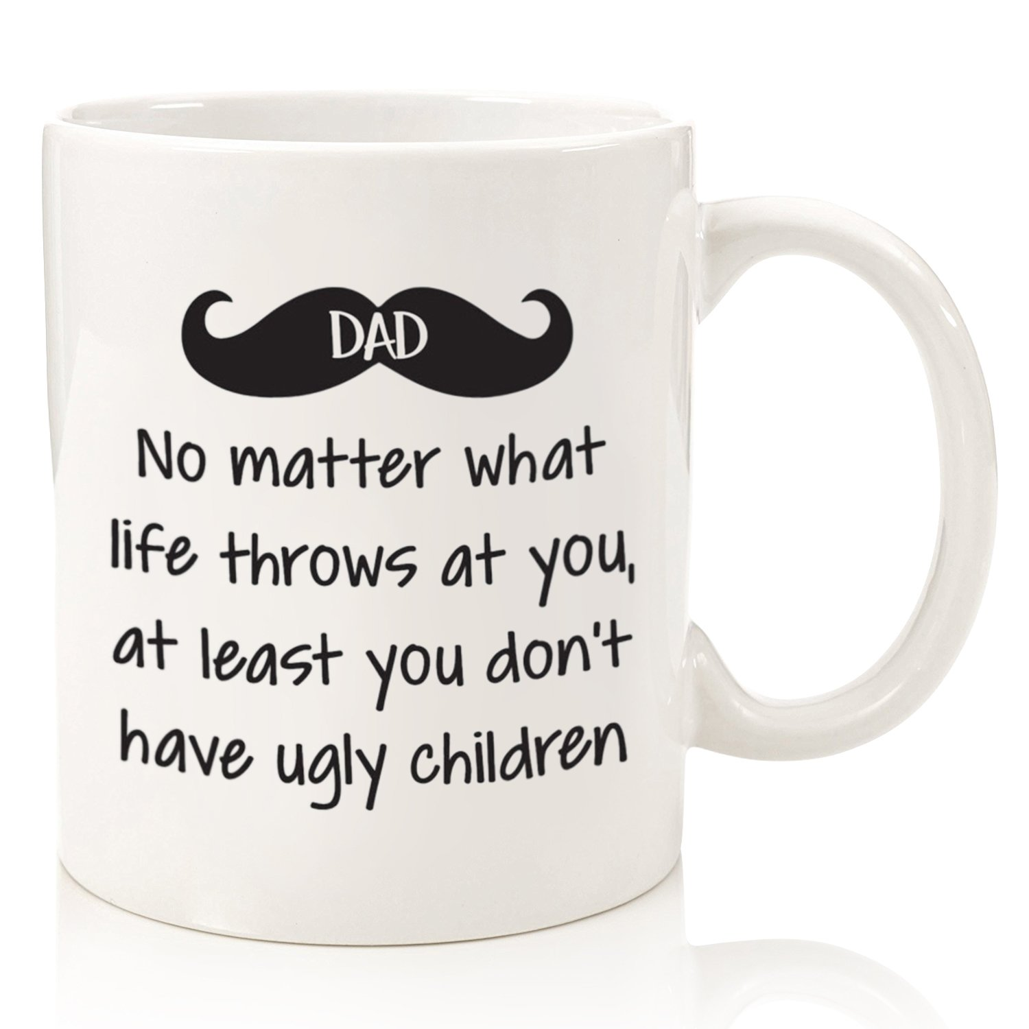 Dad No Matter What/Ugly Children Funny Coffee Mug - Best Birthday Gifts For Dads, Men - Unique Fathers Day Gift Idea For Him From Son, Daughter, Wife - Cool Present For a Father - Fun Novelty Cup