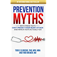 Prevention Myths: Why Stress Tests Can't Predict Your Heart Attack and Which Tests Actually Do (English Edition)