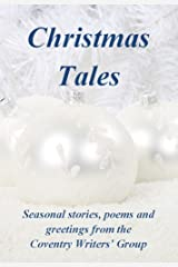 Christmas Tales - Seasonal stories, poems and greetings from the Coventry Writers' Group Kindle Edition
