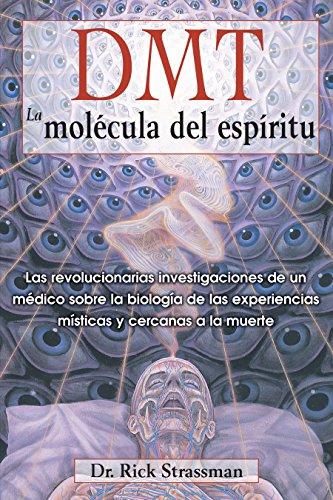 DMT: La molécula del espíritu: Las revolucionarias investigaciones de un médico sobre la biología de las experiencias místicas y cercanas a la muerte (Spanish Edition) by Unknown